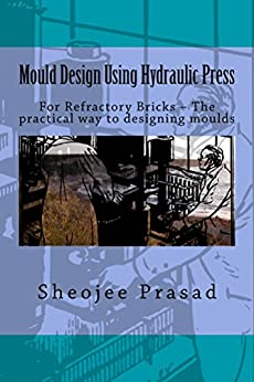 [Prasad, Sheojee]のMould Design Using Hydraulic Press: For Refractory Bricks - The practical way to designing moulds (English Edition)