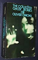 The Collected Ghost Stories of Oliver Onions.