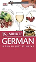 15-Minute German: Learn German in Just 15 Minutes a Day (DK Eyewitness Travel 15-Minute Lanuage Guides)