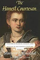 The Honest Courtesan: Veronica Franco, Citizen and Writer in Sixteenth-Century Venice (Women in Culture and Society)