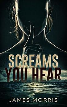 Screams You Hear by [Morris, James]