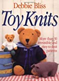Toy Knits: More Than 30 Irresistible and Easy-To-Knit Patterns