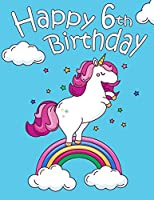 Happy 6th Birthday: Better Than a Birthday Card! Cute Chubby Unicorn Themed Birthday Book with 185 lined pages to write in that can be used for a journal or a notebook