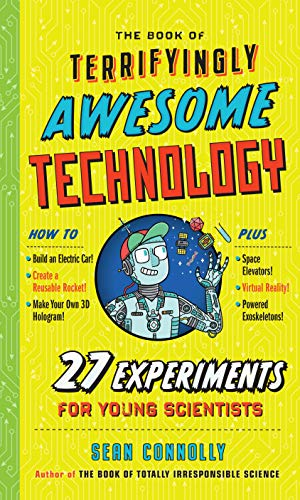 The Book of Terrifyingly Awesome Technology: 27 Experiments for Young Scientists (English Edition)