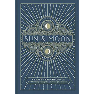The Sun & Moon Journal: A Three-Year Chronicle for Morning Thoughts & Evening Reflections