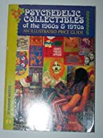 Psychedelic Collectibles of the 1960's and 1970's: An Illustrated Price Guide