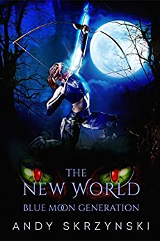The New World: Blue Moon Generation by [Skrzynski, Andy]