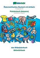 BABADADA, Oesterreichisches Deutsch mit Artikeln - Plattdueuetsch (Holstein), das Bildwoerterbuch - Bildwoeoerbook: Austrian German - Low German (Holstein), visual dictionary