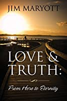 Love and Truth: From Here to Eternity