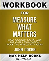 Workbook for Measure What Matters: How Google, Bono, and the Gates Foundation Rock the World with OKRs (Max-Help Books)