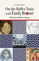 On the Bullet Train With Emily Brontë: Wuthering Heights in Japan
