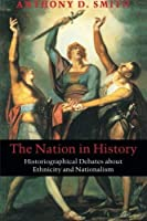 The Nation in History: Historiographical Debates about Ethnicity and Nationalism by Anthony D. Smith(2000-10-19)
