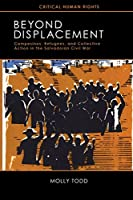 Beyond Displacement: Campesinos, Refugees, and Collective Action in the Salvadoran Civil War (Critical Human Rights)