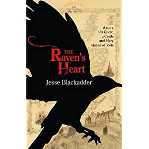 The Raven's Heart: A Story of a Quest, a Castle, and Mary Queen of Scots