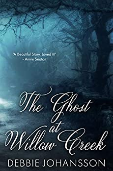 The Ghost at Willow Creek by [Johansson, Debbie]