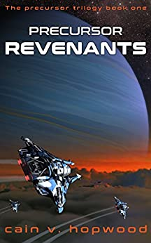 Precursor Revenants (The Precursor Trilogy Book 1) by [Hopwood, Cain]