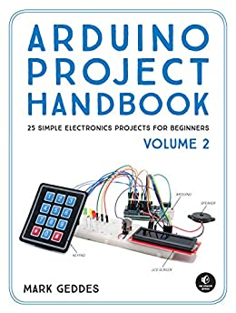 Arduino Project Handbook, Volume 2: 25 Simple Electronics Projects for Beginners by [Geddes, Mark]