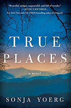 True Places: A Novel by [Yoerg, Sonja]