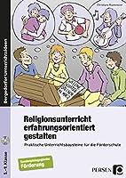 Religionsunterricht erfahrungsorientiert gestalten: Praktische Unterrichtsbausteine fuer die Foerderschule (5. bis 9. Klasse)