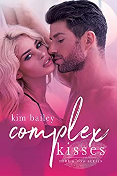 Complex Kisses (Here & Now Book 1) by [Bailey, Kim]