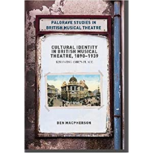 Cultural Identity in British Musical Theatre, 1890–1939: Knowing One's Place (Palgrave Studies in British Musical Theatre)