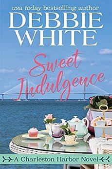 Sweet Indulgence (Charleston Harbor Novels Book 1) by [White, Debbie]