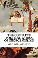 The Complete Poetical Works of George Gissing