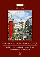 Gestatten: Mein Name ist Hase: Geschichte und Geschichten eines norddeutschen Flusses