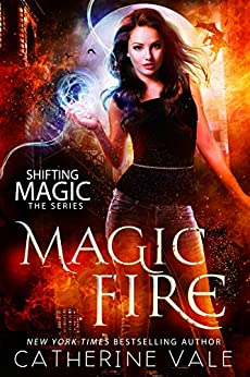 Magic Fire: an Urban Fantasy Novel (Shifting Magic Book 1) by [Vale, Catherine]