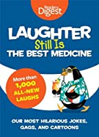 Laughter Still Is the Best Medicine: Our Most Hilarious Jokes, Gags, and Cartoons by Editors of Reader's Digest(2014-01-02)