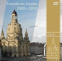 Musical Highlights 2005-2010: Frauenkirche Dresden