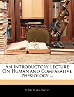 An Introductory Lecture on Human and Comparative Physiology ...