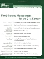 """Fixed-Income Management for the 21st Century: Aimr Conference Proceedings : Proceedings of the Aimr Seminar """"Fixed-Income Management for the 21st Century"""" October 4-5, 2001 Cambridge, Ma"""