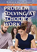 Step-by-Step Guide to Problem Solving at School & Work (Winning at Work Readiness)