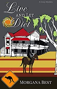 Live and Let Diet: Cozy Mystery Series (Australian Amateur Sleuth Book 1) by [Best, Morgana]