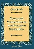 Schiller's Verhaeltniss Zu Dem Publikum Seiner Zeit (Classic Reprint)