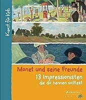 Monet und seine Freunde. 13 Impressionisten, die du kennen solltest: Kunst fuer Kids