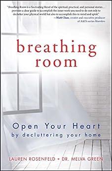 Breathing Room: Open Your Heart by Decluttering Your Home by [Green, Melva, Rosenfeld, Lauren]