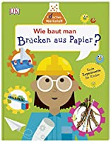 Wie baut man Bruecken aus Papier?: Forscher-Werkstatt. Erste Experimente fuer Kinder