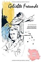 Geliebte Freunde: 1853 - 1862 (Der Briefwechsel Clara Schumann - Johannes Brahms)