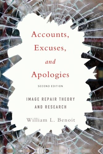 Download Accounts, Excuses, and Apologies, Second Edition: Image Repair Theory and Research 1438453981