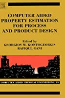 Computer Aided Property Estimation for Process and Product Design, Volume 19: Computers Aided Chemical Engineering (Computer Aided Chemical Engineering)