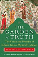 The Garden of Truth: The Vision and Promise of Sufism, Islam8217;s Mystical Tradition by Seyyed Hossein Nasr(2008-09-02)