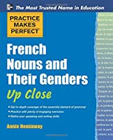 Practice Makes Perfect French Nouns and Their Genders Up Close (Practice Makes Perfect Series)