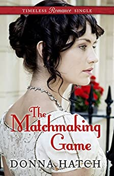 The Matchmaking Game (Timeless Romance Single Book 4) by [Hatch, Donna]