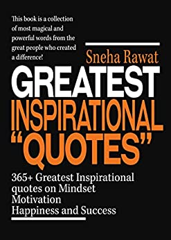 Quotes: 365+ Greatest Inspirational Quotes on Mindset, Motivation, Happiness and Success from famous people around the world: Greatest and most powerful quotes used by the famous people ever lived by [Rawat, Sneha]