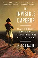 The Invisible Emperor: Napoleon on Elba from Exile to Escape