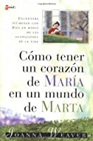 Como Tener Un Corazon De Maria En Un Mundo De Marta  /  Having A Mary Heart In A Martha World