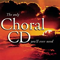 The Only Choral CD You'll Ever Need