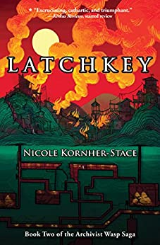 Latchkey: Book Two of the Archivist Wasp Saga by [Kornher-Stace, Nicole]